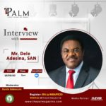 The PALM Interview with Mr. Dele Adesina, SAN, Presidential Candidate, Nigerian Bar Association Election 2020